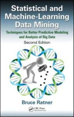 Statistical and Machine-Learning Data Mining: Techniques for Better Predictive Modeling and Analysis of Big Data, Second Edition 9781439860915