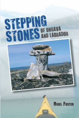 Stepping Stones: Of Ungava and Labrador 9781432745288