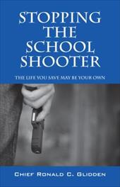 Stoppng the School Shooter: The Life You Save May Be Your Own