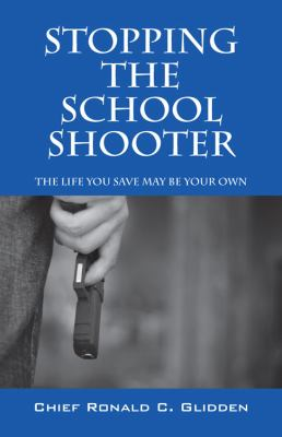 Stoppng the School Shooter: The Life You Save May Be Your Own 9781432755676