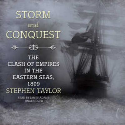 Storm and Conquest: The Clash of Empires in the Eastern Seas, 1809 9781433208584