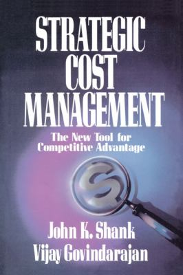 Strategic Cost Management: The New Tool for Competitive Advantage 9781439150368