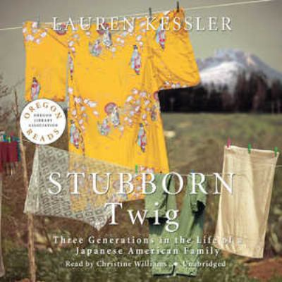 Stubborn Twig: Three Generations in the Life of a Japanese American Family 9781433246005