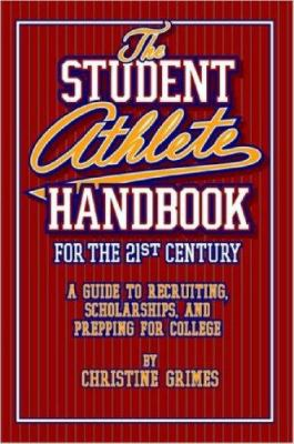 Student Athlete Handbook for the 21st Century: A Guide to Recruiting, Scholarships, and Prepping for College 9781430309017