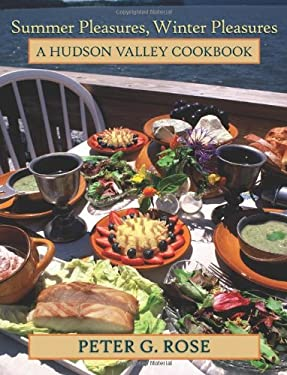 Summer Pleasures, Winter Pleasures: A Hudson Valley Cookbook 9781438429878