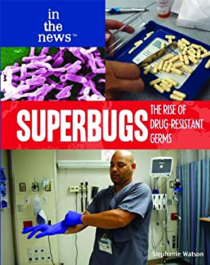 Superbugs: The Rise of Drug-Resistant Germs 9781435835856