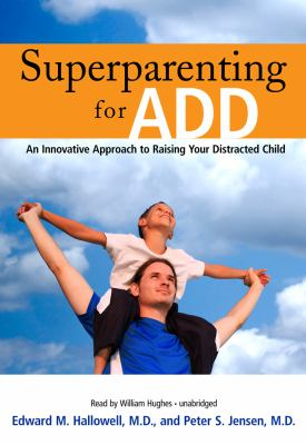 Superparenting for ADD: An Innovative Approach to Raising Your Distracted Child 9781433255748