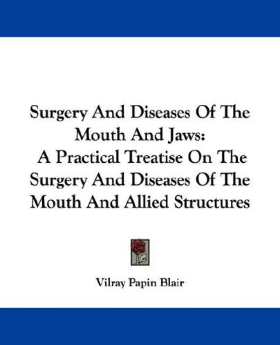Surgery and Diseases of the Mouth and Jaws: A Practical Treatise on the Surgery and Diseases of the Mouth and Allied Structures 9781432511883