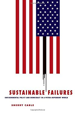 Sustainable Failures: Environmental Policy and Democracy in a Petro-Dependent World 9781439909003