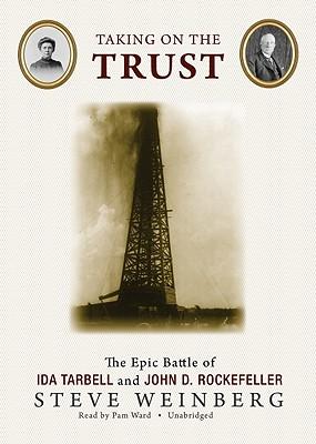 Taking on the Trust: The Epic Battle of Ida Tarbell and John D. Rockefeller 9781433212192
