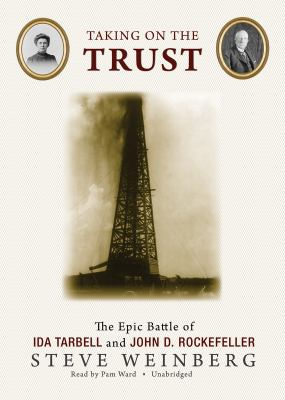 Taking on the Trust: The Epic Battle of Ida Tarbell and John D. Rockefeller 9781433212239