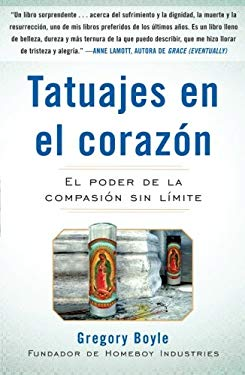 Tatuajes en el Corazon: El Poder de la Compasion Sin Limite = Tattoos on the Heart 9781439160985