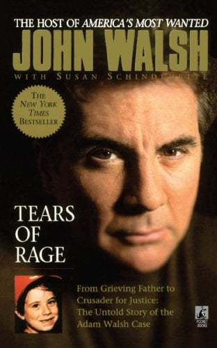 Tears of Rage: From Grieving Father to Crusader for Justice: The Untold Story of the Adam Walsh Case 9781439136348