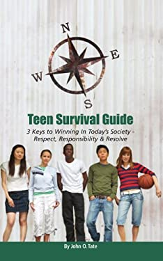 Teen Survival Guide: 3 Keys to Winning in Today's Society - Respect, Responsibility and Resolve 9781434367273