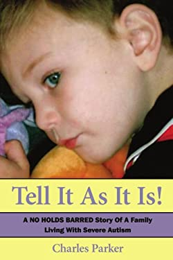 Tell It as It Is: A No Holds Barred Story of a Family Living with Severe Autism 9781434328618