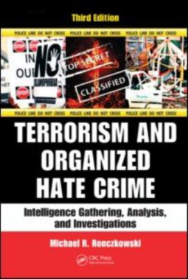 Terrorism and Organized Hate Crime: Intelligence Gathering, Analysis and Investigations, Third Edition 9781439867594