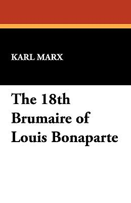The 18th Brumaire of Louis Bonaparte 9781434463746
