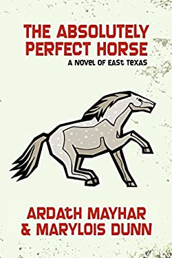 The Absolutely Perfect Horse: A Novel of East Texas 9781434403193
