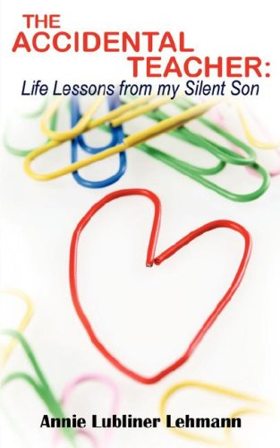 The Accidental Teacher: Life Lessons from My Silent Son 9781434376961