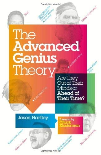 The Advanced Genius Theory: Are They Out of Their Minds or Ahead of Their Time? 9781439102367