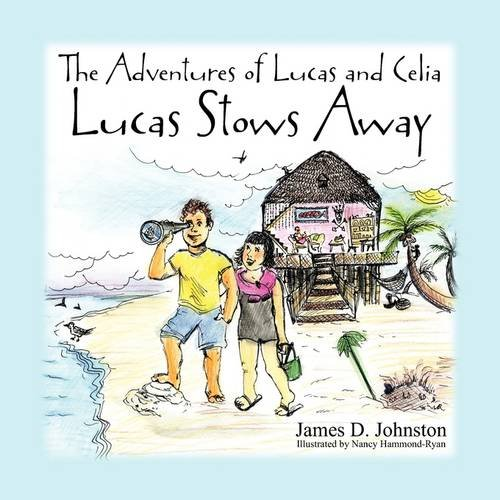 The Adventures of Lucas and Celia: Lucas Stows Away 9781434363725