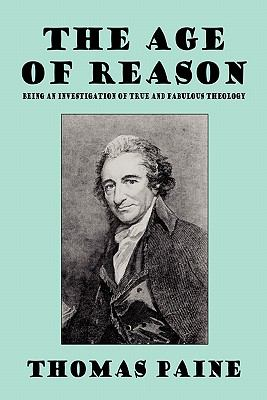 The Age of Reason: Being an Investigation of True and Fabulous Theology (Wildside Classics) 9781434408686