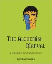 The Alchemist Manual: A Work-Book to Help You Change Your Life.