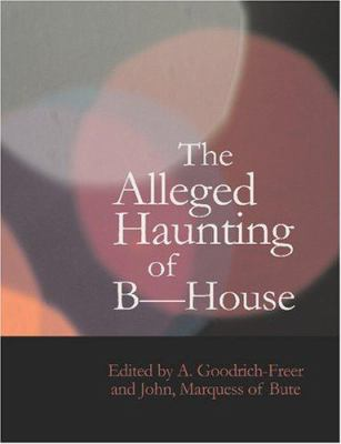 The Alleged Haunting of B-- House 9781434602527