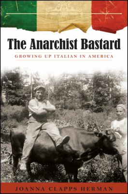 The Anarchist Bastard: Growing Up Italian in America 9781438436319