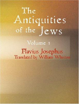 The Antiquities of the Jews Volume 1 9781434604323