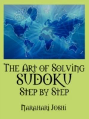 The Art of Solving Sudoku Step by Step 9781432737351