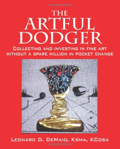 The Artful Dodger: Collecting and Investing in Fine Art Without a Spare Million in Pocket Change 9781432752491