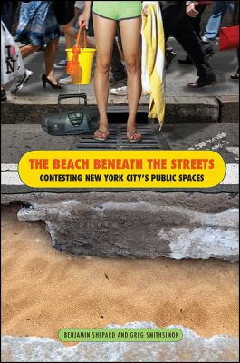 The Beach Beneath the Streets: Contesting New York City's Public Spaces 9781438436203