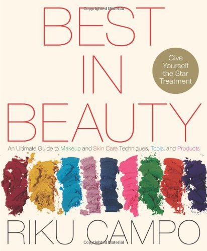 Best in Beauty: An Ultimate Guide to Makeup and Skin Care Techniques, Tools, and Products 9781439148259