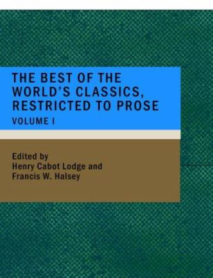 The Best of the World's Classics; Restricted to Prose- Volume I 9781434672292