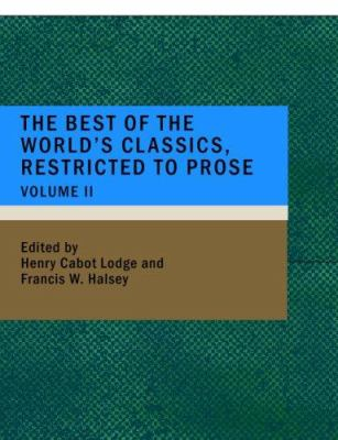 The Best of the World's Classics; Restricted to Prose- Volume II 9781434672278