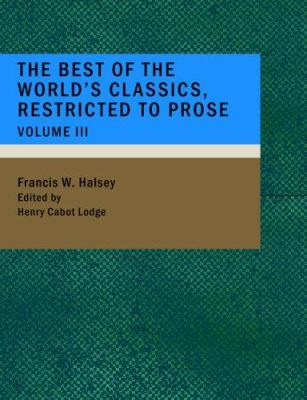 The Best of the World's Classics; Restricted to Prose- Volume III 9781434672254
