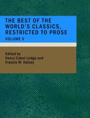 The Best of the World's Classics; Restricted to Prose- Volume V 9781434672315