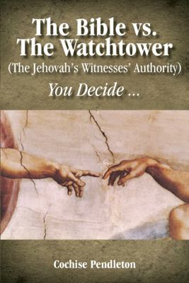 The Bible vs. the Watchtower (the Jehovah's Witnesses' Authority) 9781432750398