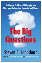 The Big Questions: Tackling the Problems of Philosophy with Ideas from Mathematics, Economics, and Physics 9781439148211