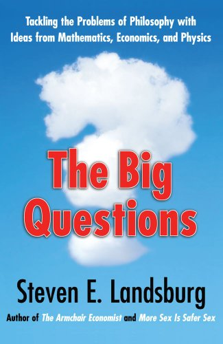 The Big Questions: Tackling the Problems of Philosophy with Ideas from Mathematics, Economics, and Physics 9781439148228