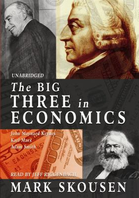 The Big Three in Economics: John Maynard Keynes, Karl Marx, Adam Smith 9781433200915