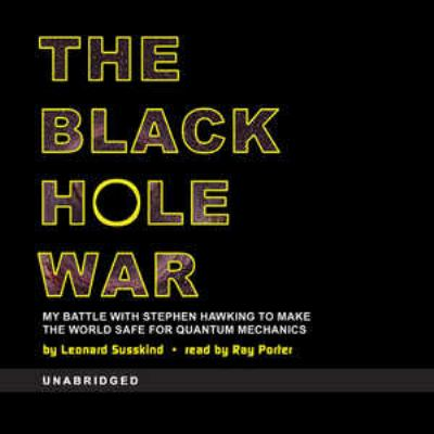 The Black Hole War: My Battle with Stephen Hawking to Make the World Safe for Quantum Mechanics 9781433243691