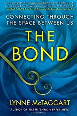 The Bond: Connecting Through the Space Between Us - McTaggart, Lynne