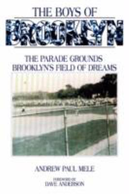The Boys of Brooklyn: The Parade Grounds: Brooklyn's Field of Dreams 9781434340405
