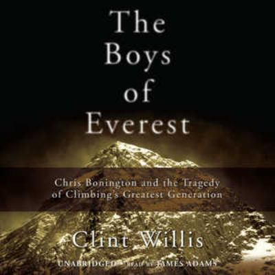 The Boys of Everest: Chris Bonington and the Tragedy of Climbing's Greatest Generation 9781433207471