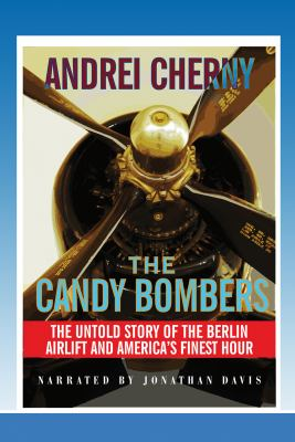 The Candy Bombers: [The Untold Story of the Berlin Airlift and America's Finest Hour] 9781436137942