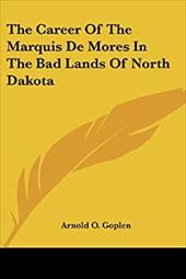 The Career of the Marquis de Mores in the Bad Lands of North Dakota