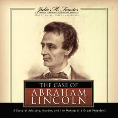 The Case of Abraham Lincoln: A Story of Adultery, Murder, and the Making of a Great President 9781433204425