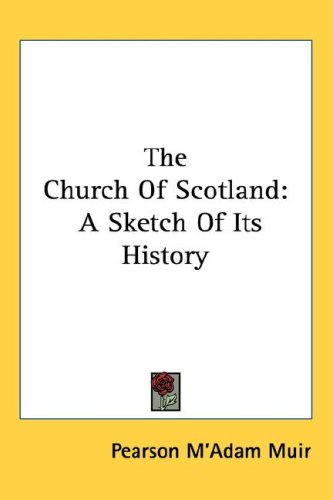 The Church of Scotland: A Sketch of Its History 9781432607531